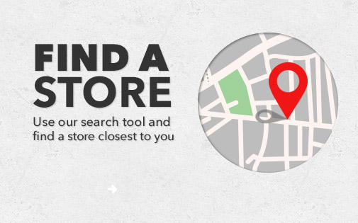 Use our search tool and find a store closest to you