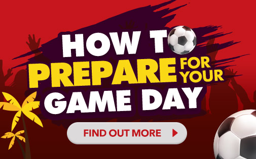 HOW TO PREPARE FOR YOUR GAME DAY